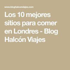 Los 10 mejores sitios para comer en Londres - Blog Halcón Viajes