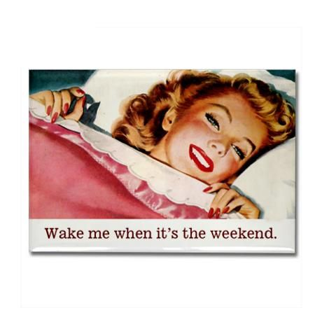 Wake me when it's the weekend! - vintage retro funny quote