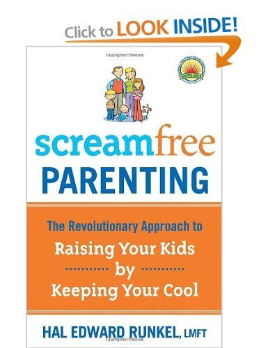 Screamfree Parenting: The Revolutionary Approach to Raising Your Kids by Keeping Your Cool: Amazon.co.uk: Hal Edward Runkel: Books