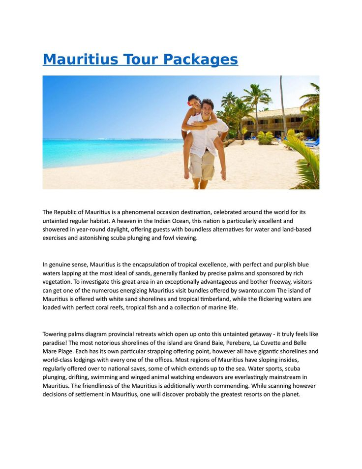 Mauritius tour packages  The Republic of Mauritius is a phenomenal occasion destination, celebrated around the world for its untainted regular habitat. A heaven in the Indian Ocean, this nation is particularly excellent and showered in year-round daylight, offering guests with boundless alternatives for water and land-based exercises and astonishing scuba plunging and fowl viewing.