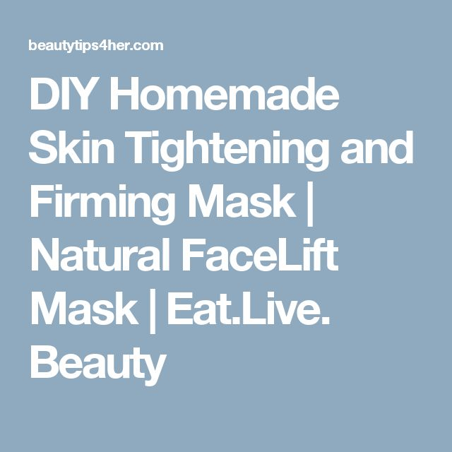 DIY Homemade Skin Tightening and Firming Mask | Natural FaceLift Mask | Eat.Live. Beauty