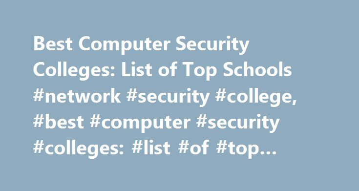 Best Computer Security Colleges: List of Top Schools #network #security #college, #best #computer #security #colleges: #list #of #top #schools http://credit-loan.nef2.com/best-computer-security-colleges-list-of-top-schools-network-security-college-best-computer-security-colleges-list-of-top-schools/  # Best Computer Security Colleges: List of Top Schools Doctorate Doctor of Computer Science in Information Assurance Doctor of Management – Technology Management (Executive Format) Doctor of…