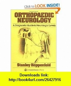 Orthopaedic Neurology A Diagnostic Guide to Neurologic Levels (9780397503681) Stanley Hoppenfeld , ISBN-10: 0397503687  , ISBN-13: 978-0397503681 ,  , tutorials , pdf , ebook , torrent , downloads , rapidshare , filesonic , hotfile , megaupload , fileserve