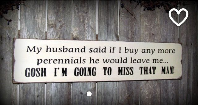 Funny Wood Gardner Sign, My Husband Said If I Buy Any More Perennials He  Would Leave Me, Humorous Garden Sign, Wood Sign Saying, Garden Deco