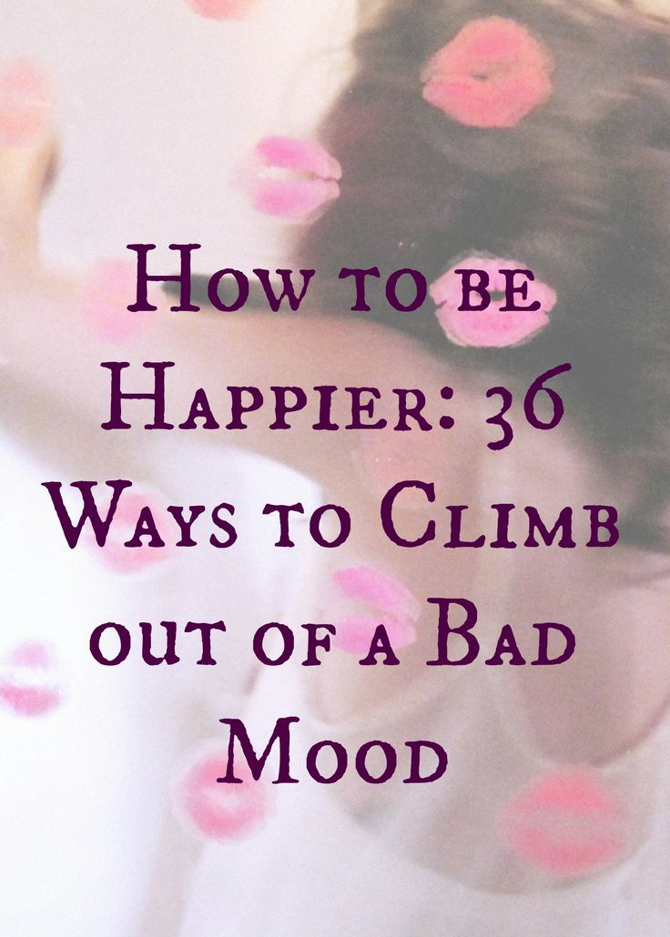 How to be Happier: 36 Ways to Climb out of a Bad Mood -- #happy #positive #wellness