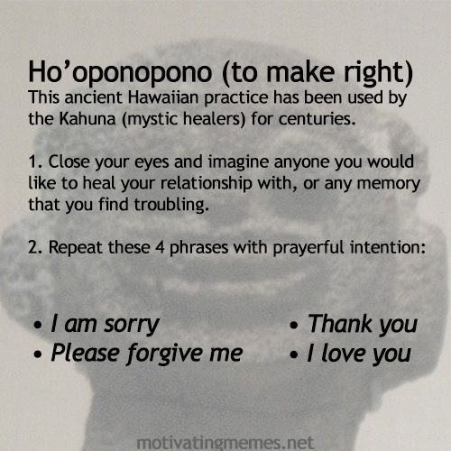 Ho'oponopono Article on using: http://www.bettyphillipspsychology.com/id169.html
