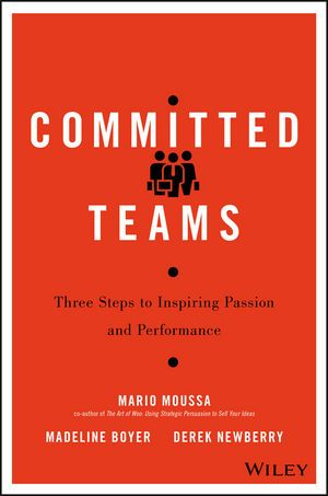 """Moussa, Mario. """"Committed teams : three steps to inspiring passion and performance"""". Hoboken, New Jersey : Wiley, [2016]. Location 13.34-MOU IESE Library Barcelona"""