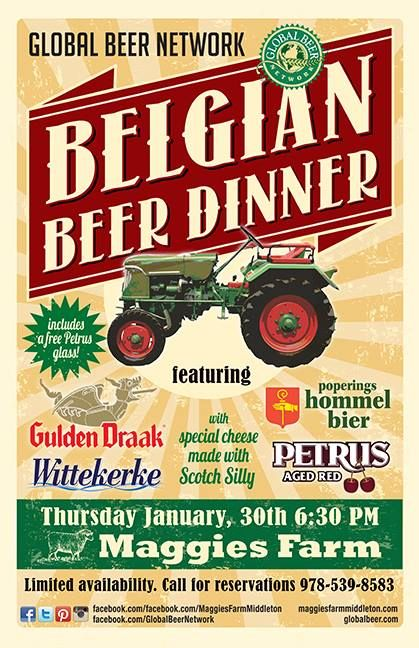 Maggie's Farm in Middleton MA is hosting a Belgian Beer Dinner, January 30, 6:30pm. Gulden Draak, Wittekerke, Petrus Aged Red and Poperings Hommel will be paired with a delicious dinner. Try a special cheese made with Scotch Silly. Limited Availability call: 978.539.8583 for reservations Includes free Petrus glass!!