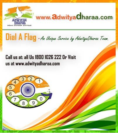 Dial A Flag - A unique Initiative by Adwitya Dharaa Team. Please visit www.adwityadharaa.com to know more about this service.