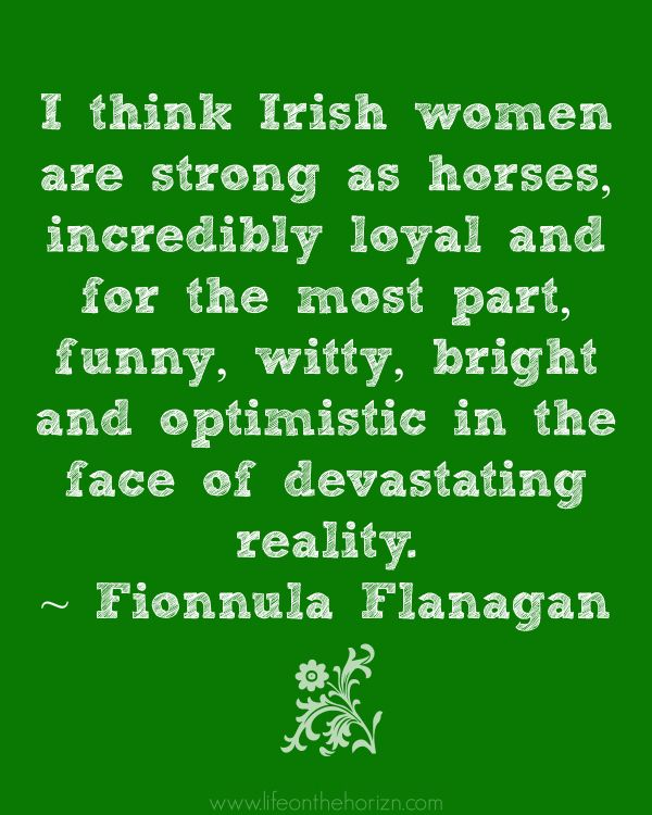 Happy St. Patrick's Day from Life on the Horizon. I found this quote this morning about Irish women, and couldn't help but share. Enjoy!