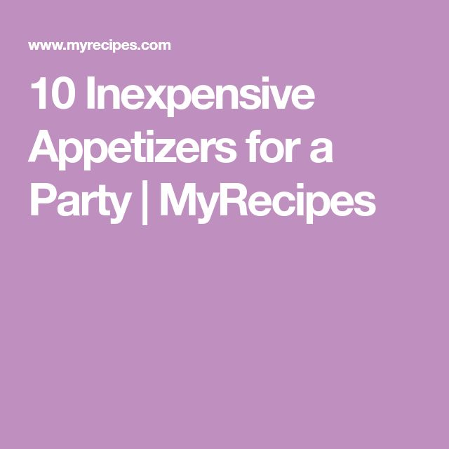 10 Inexpensive Appetizers for a Party | MyRecipes