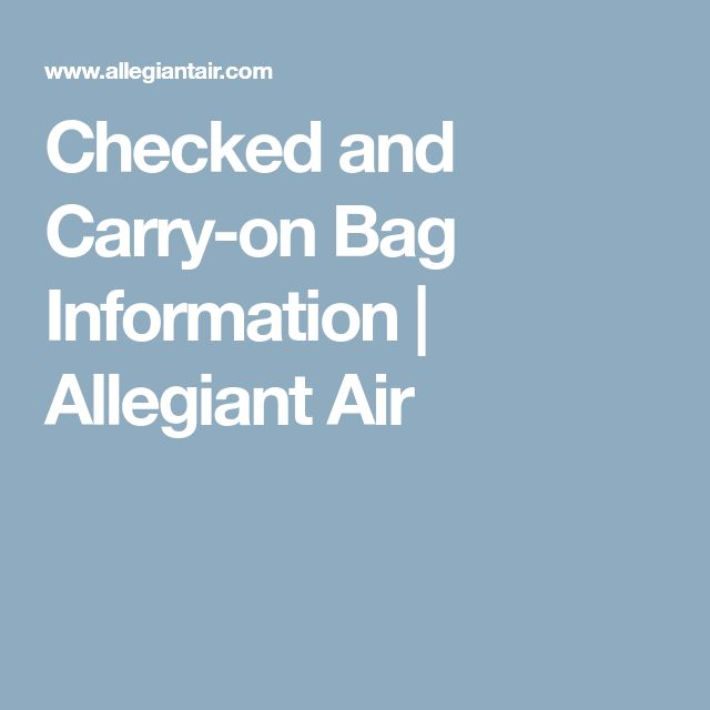 Checked and Carry-on Bag Information   Allegiant Air