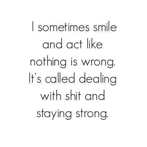 It's called dealing with shit and staying strong.