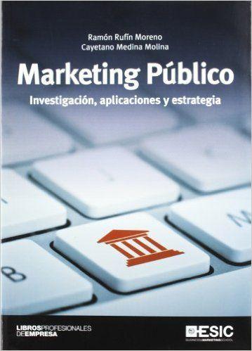 Marketing público : investigación, aplicaciones y estrategia / Ramón Rufín Moreno, Cayetano Medina Molina Edición1a ed PublicaciónPozuelo de Alarcón (Madrid) : Esic, 2012