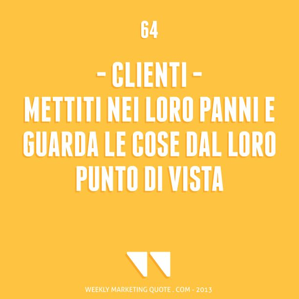 Citazione di marketing 64: Clienti - Weekly Marketing Quote