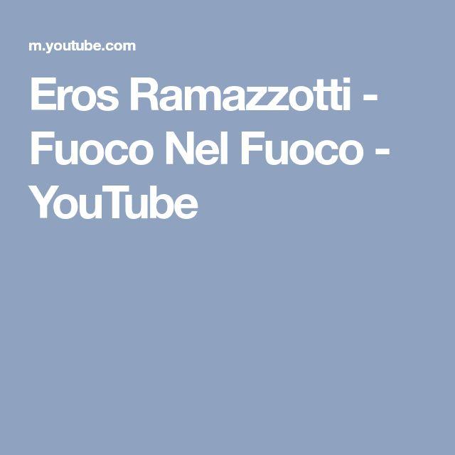 Eros Ramazzotti - Fuoco Nel Fuoco - YouTube