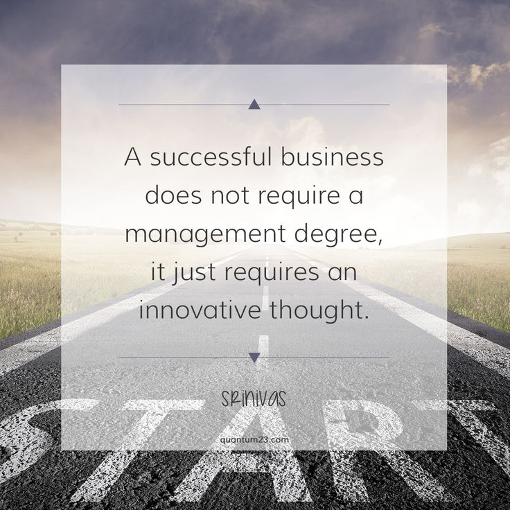 Image result for A successful business does not require a management degree, it just requires an innovative thought.
