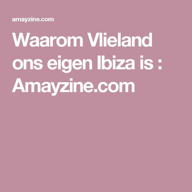 Waarom Vlieland ons eigen Ibiza is : Amayzine.com