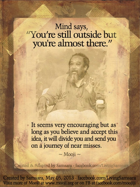 "Mind says, ""You're almost there..."" #mooji"