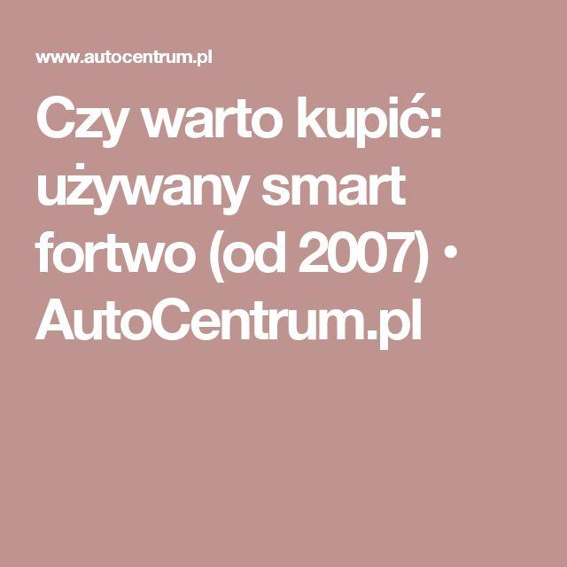 Czy warto kupić: używany smart fortwo (od 2007) • AutoCentrum.pl
