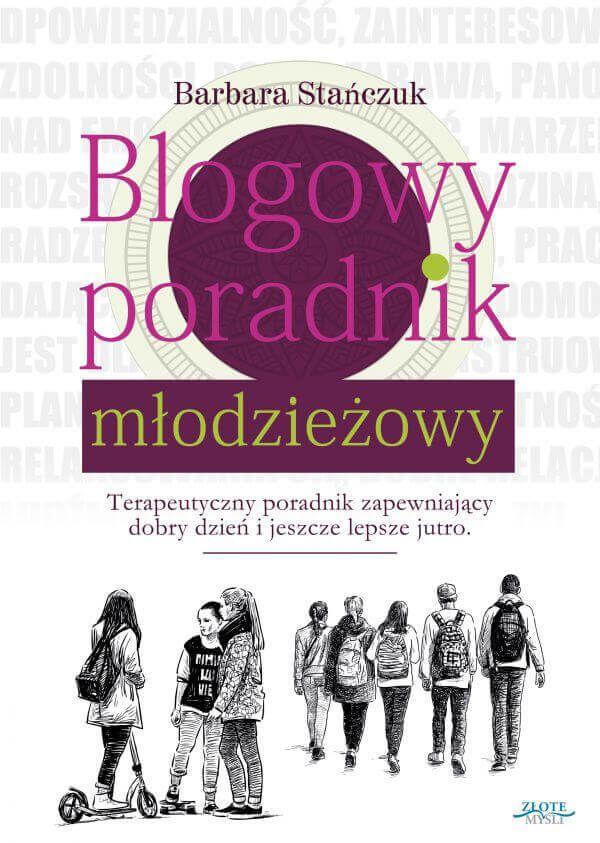 """Blogowy poradnik młodzieżowy / Barbara Stańczuk  Książka """" Blogowy poradnik młodzieżowy """" adresowana jest zarówno do ludzi młodych, jak i osób dorosłych, które chcą lepiej zrozumieć i wesprzeć swoich podopiecznych."""