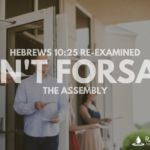 HEBREWS 10:25 RE-EXAMINED: Don't Forsake the Assembly | Radically Christian