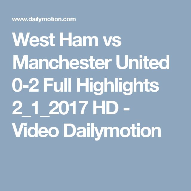 West Ham vs Manchester United 0-2 Full Highlights 2_1_2017 HD - Video Dailymotion