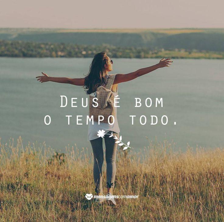 O tempo todo Deus é bom.