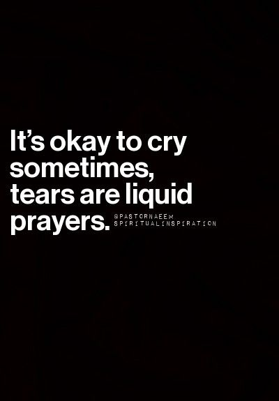"""Tears are intercessory... """"You keep track of all my sorrows. You have collected all my tears in your bottle. You have recorded each one in your book."""" (Psalm 56:8)"""
