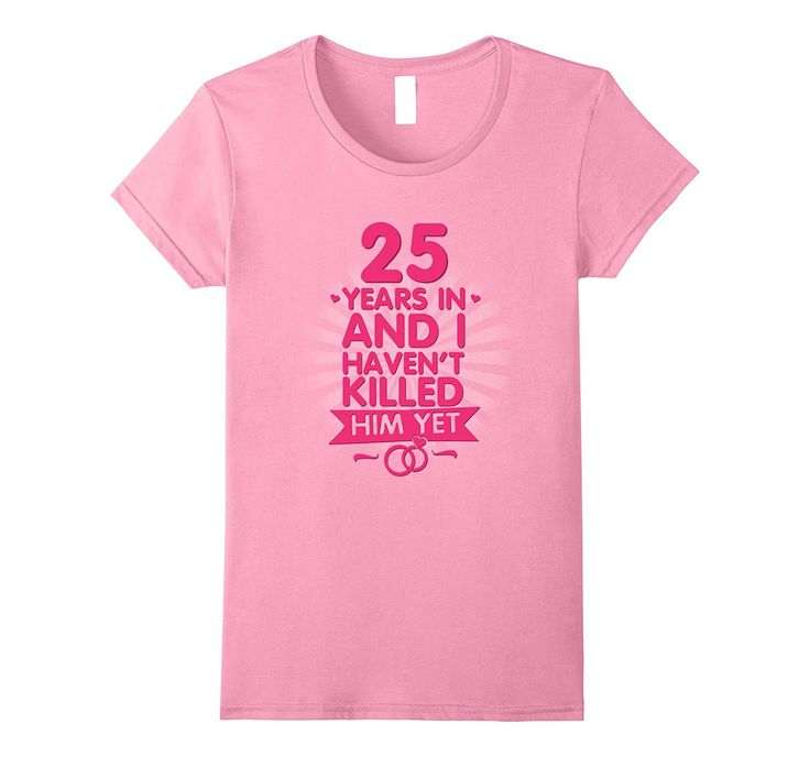 25 Years of Marriage T shirt. 25th Anniversary Gift for Wife
