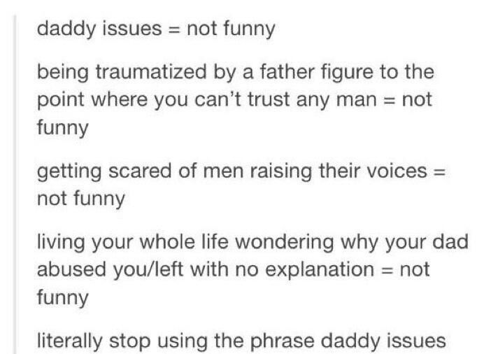 "When people say ""daddy issues"", it ticks me off to no end. They just don't understand, and they make fun of people for it."