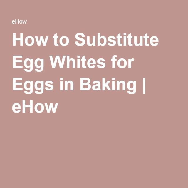 How to Substitute Egg Whites for Eggs in Baking   eHow