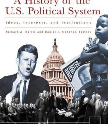 A History Of The U. S. Political System: Ideas Interests And Institutions (3 Volume Set) PDF