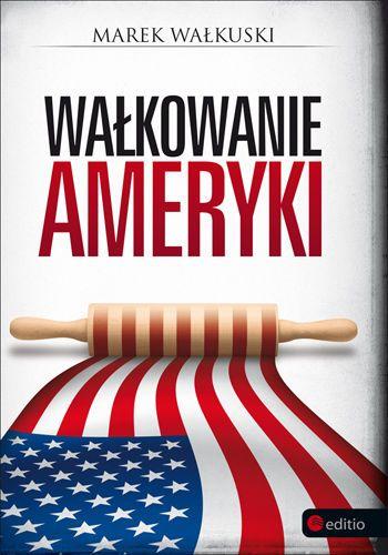 Wałkowanie Ameryki - Wałkuski Marek za 24,93 zł   Książki empik.com
