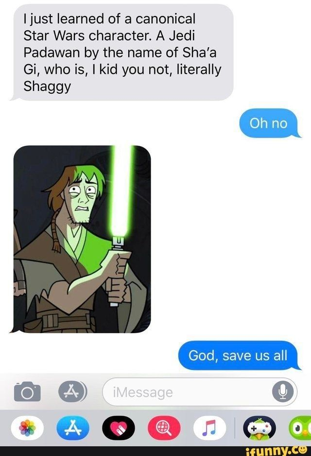 I Just Learned Of A Canonical Star Wars Character A Jedi Padawan By The Name Of Sha A Gi Who Is I Kid You Not Literally Shaggy Ifunny Star Wars