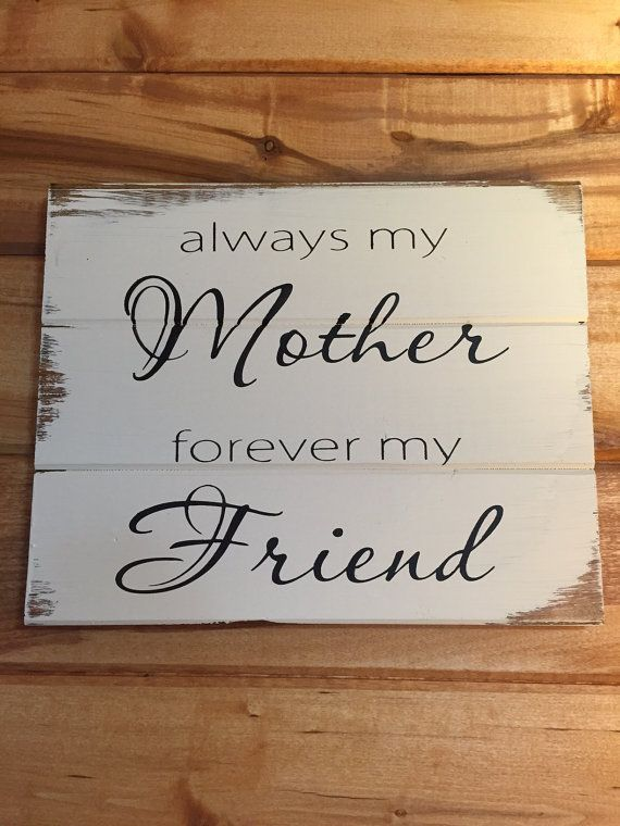 "Always my mother forever my friend 13""w x 10 1/2"" h hand-painted wood sign Mothers birthday or Mothers day gift"