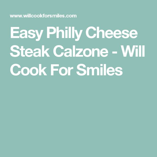 Easy Philly Cheese Steak Calzone - Will Cook For Smiles