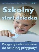 Szkolny start dziecka / Małgorzata Wiśniewska - Koszela  Jak przygotować swoje dziecko do rozpoczęcia szkolnej edukacji i zapewnić mu optymalne warunki do rozwoju?