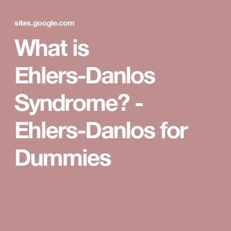 What is Ehlers-Danlos Syndrome? - Ehlers-Danlos for Dummies