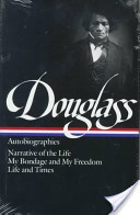 Frederick Douglass: Autobiographies - Narrative of the Life, My Bondage, and My Freedom, Life and Times