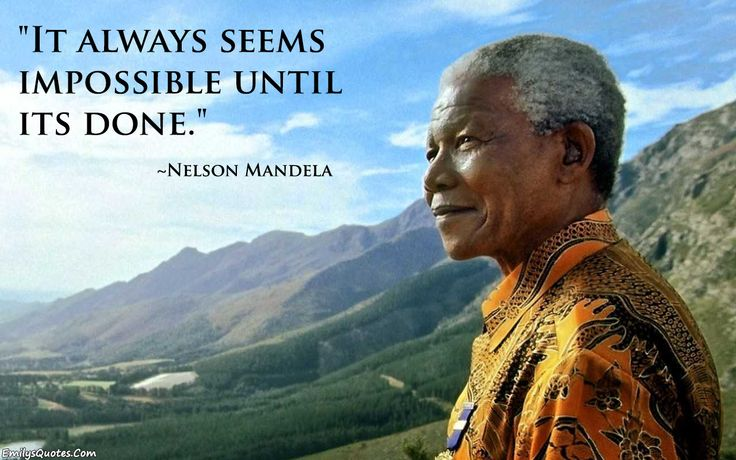It always seems impossible until it's done. nelson mandela #nelsonmandeladay