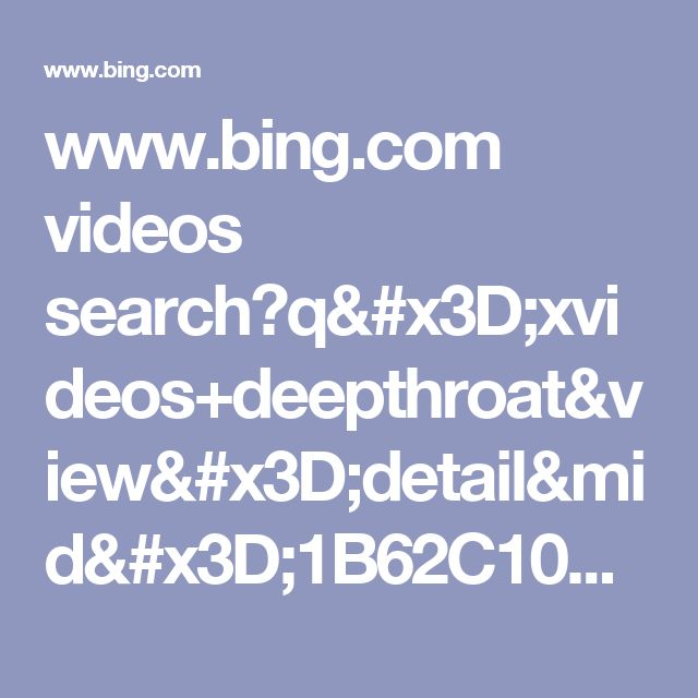 www.bing.com videos search?q=xvideos+deepthroat&view=detail&mid=1B62C10D2DB72CDC8ACA1B62C10D2DB72CDC8ACA&FORM=VRRTAP&vrvid=1B62C10D2DB72CDC8ACA1B62C10D2DB72CDC8ACA