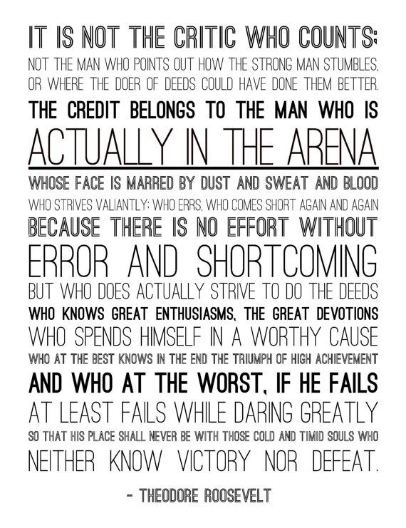 Man in the Arena.  From the speaker at Andrew's football banquet Jan 2014.