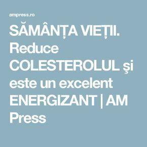 SĂMÂNŢA VIEŢII. Reduce COLESTEROLUL şi este un excelent ENERGIZANT | AM Press