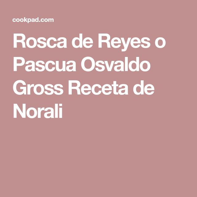 Rosca de Reyes o Pascua Osvaldo Gross Receta de Norali