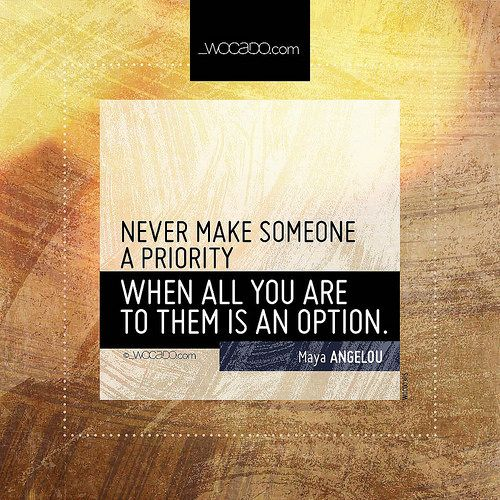 Never make someone a priority ~ @DrMayaAngelou - #MayaAngelou, #MayaAngelouQuotes, #Choice, #ChoiceQuotes, #Priority, #PriorityQuotes, #Option, #OptionQuotes, #Equilibrium, #EquilibriumQuotes, #LoveLife, #LoveLifeQuotes - http://wocado.com/never-make-someone-a-priority/