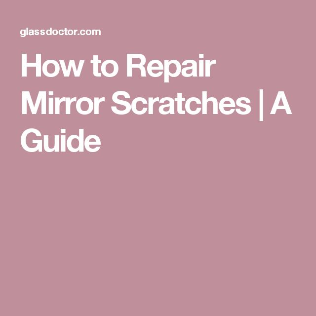 How to Repair Mirror Scratches | A Guide