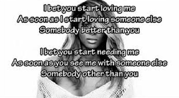 I bet you start loving me as soon as i stay loving someone else somebody better than you