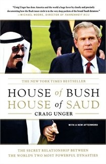 House of Bush House of Saud  by Craig Unger  http://www.chapters.indigo.ca/books/House-Bush-House-Saud-Secret-Craig-Unger/9780743253390-item.html?ikwid=house+of+bush&ikwsec=Home