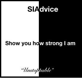 """""""Show you how strong I am"""" - Sia - Unstoppable Advice from Sia songs."""